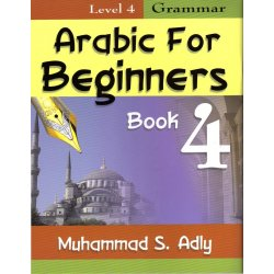 Arabic for Beginners Book 4 - Grammar